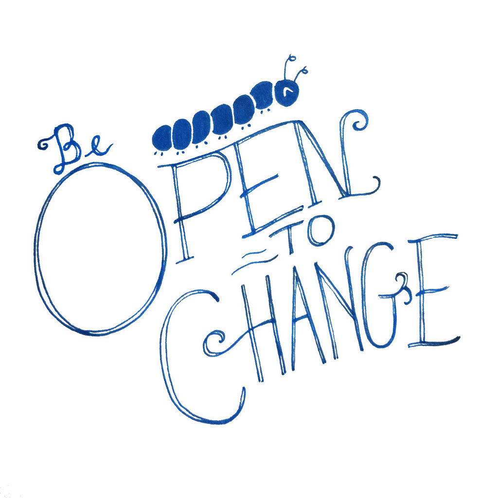 Be open to change (by ello lovey)