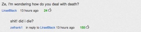 the comments on ze's last video are cracking me up like, i'm in tears, curled up on the floor, typing one letter at a time, between convulsions maybe it's just because the last couple of days have kinda sucked but really oh my god