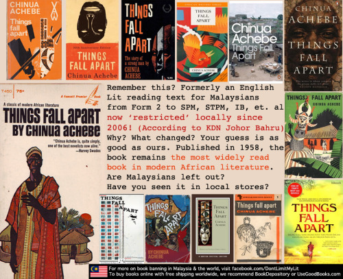 "What others have said: ""Chinua Achebe's book Things Fall Apart paints an appropriate picture of how systems unravel to a point of irretrievable gloom. It ends in terror, with little to redeem. My heart panics at the thought of Malaysia falling in such horrid fashion."" — Egalitaria.wordpress.com ""It's a wonderful book and we used to teach it as part of our B.Ed TESL course. I haven't a clue why it might be deemed unsuitable for a Malaysian readership, have you? I'm so angry I fear I might explode."" — Sharon Bakar, Bibliobibuli ""Reportedly banned in Malaysia, it is critical of colonialism and its consequences.""— #7 on ShortList.com's 10 Banned Books list"