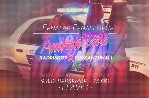 AmbientData.org Presents: The Fenalar Fenası Night @ Flavio, IstanbulThis Thursday 11 PM RSVP here.