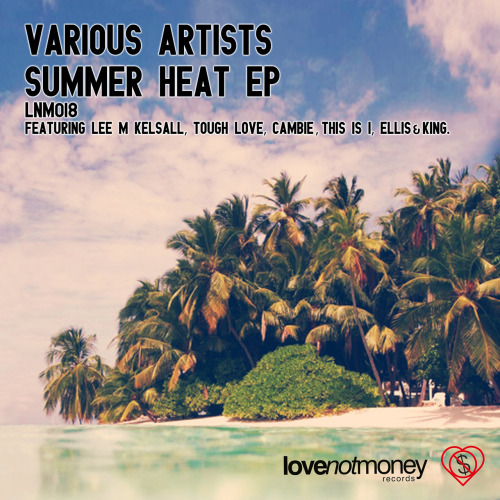 Leeds based Love Not Money Records release Summer Heat EP delivered by british Ellis & King This is I Lee M Kelsall and more.