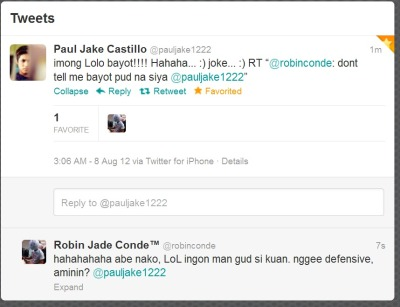 "Paul Jake Castillo ‏@pauljake1222  imong Lolo bayot!!!! Hahaha… :) joke… :) RT ""@robinconde: dont tell me bayot pud na siya @pauljake1222""         Expand      Reply   Retweeted   Favorited"