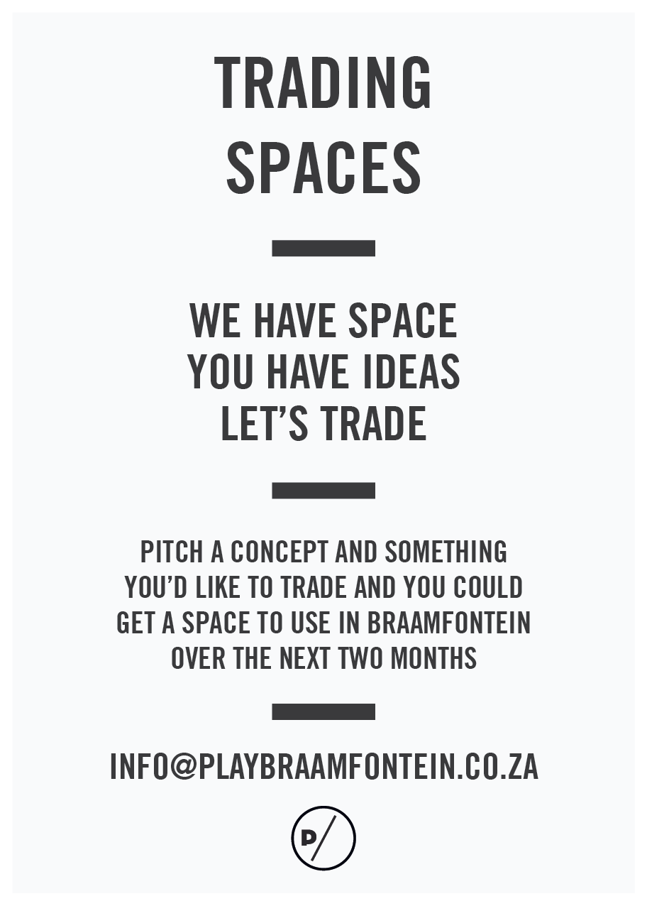 70juta:  Trading Spaces in Braamfontein - great opportunity to do something in Braamfontein and get our city streets pumping again: info@playbraamfontein.co.za