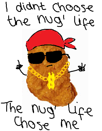 fungry24-7:  HAHA I GET IT NUG LIKE CHICKEN NUGGET