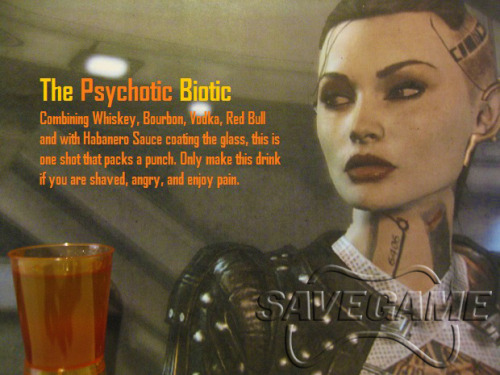 thedrunkenmoogle:  The Psychotic Biotic - Jack (Mass Effect cocktail) Ingredients:8 ml Vodka8 ml Whiskey (Jack Daniels is recommended)8 ml Bourbon6 ml Red BullHabanero Tabasco Sauce  Directions: Coat the insides of a shot glass with the hot sauce, then layer in the ingredients as listed. Jack packs quite a punch. Don't take her lightly. Drink created and photographed by Save Game. Check them out for more Mass Effect drinks, as well as their excellent commentary for each drink/squadmate.