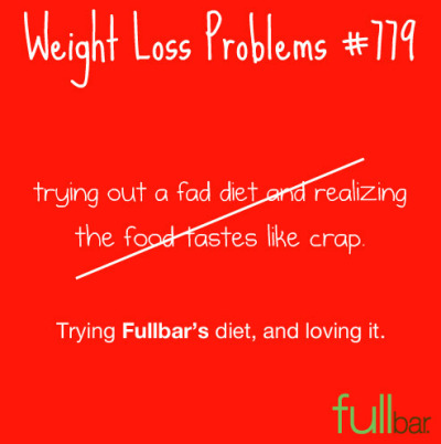 Weight Loss Problem #779 has been solved. You can solve your weight loss problems by trying out the Fullbar diet.
