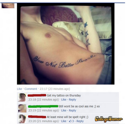"""Your"" Not Better Than Me Tattoo Unless you include spelling. Then you're better than me."