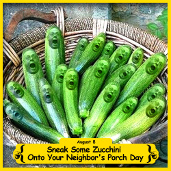 The BFO is celebrating Sneak Some Zucchini Onto Your Neighbor's Porch Day!