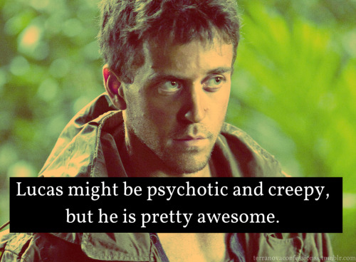 """Lucas might be psychotic and creepy, but he is pretty awesome."""