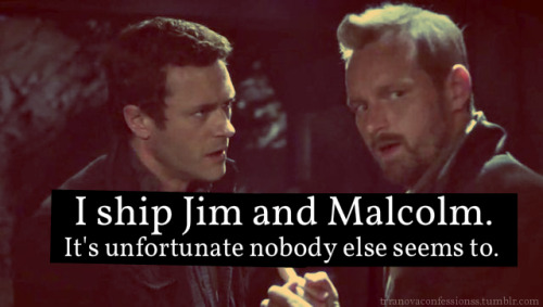 """I ship Jim and Malcolm. It's unfortunate nobody else seems to.""   """
