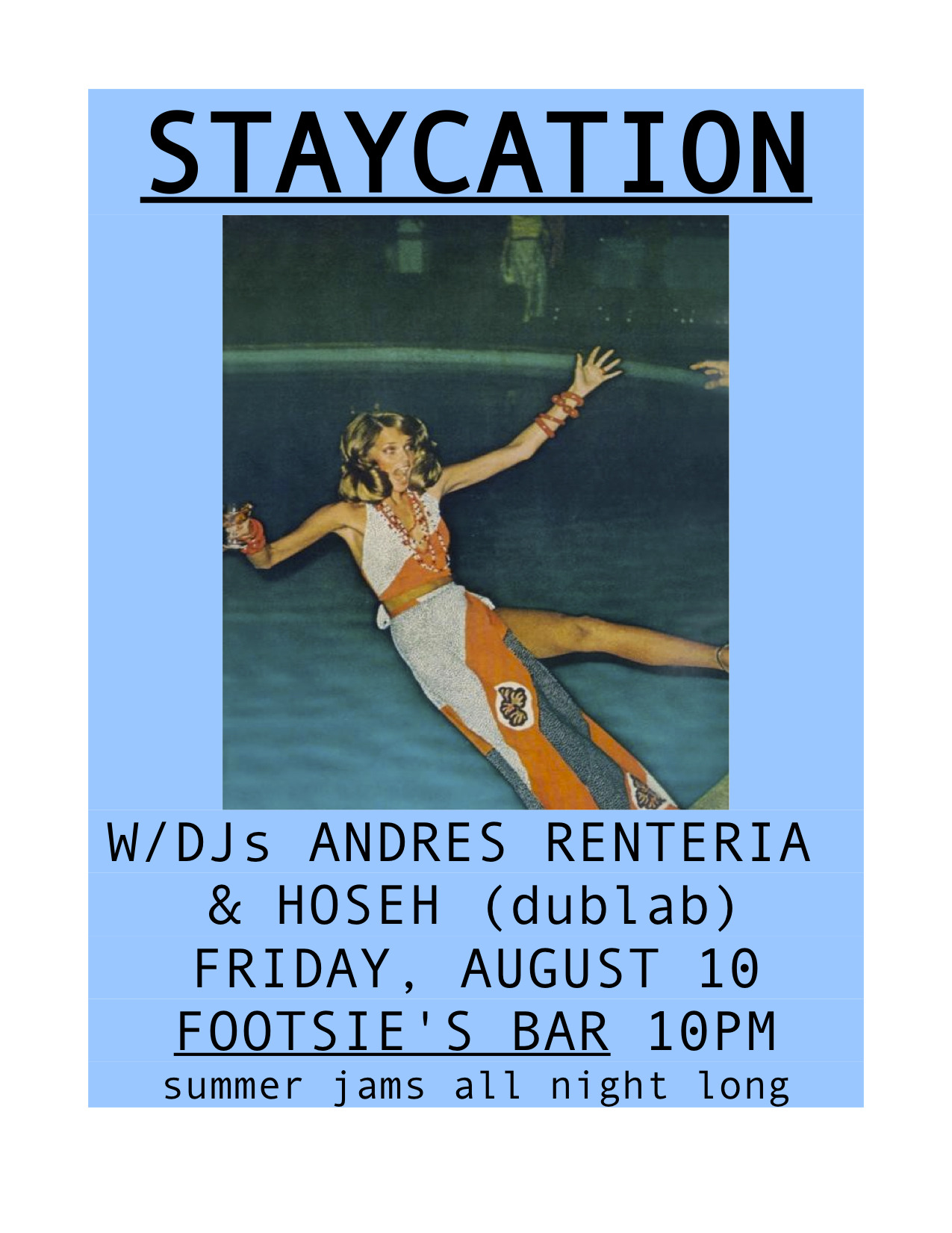 This Friday at Footsie's Bar!  STAYCATION with DJs Andres Renteria and Hoseh (dublab.com) FREE 10pm-2am!!!!!!  Hot summer jamz all night!!!