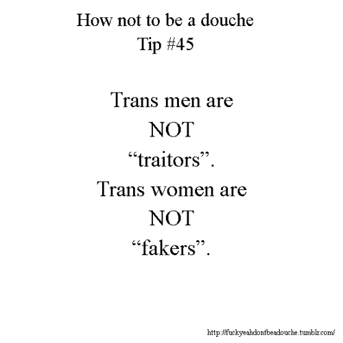 "Trans men are not ""traitors"". Trans women are not ""fakers""."