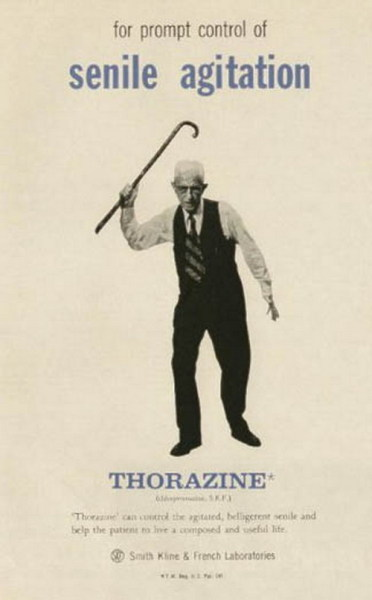 odditiesoflife:  Thorazine - For Prompt Control of Senile Agitation Thorazine can control the agitated, belligerent senile and help the patient to live a composed and useful life.