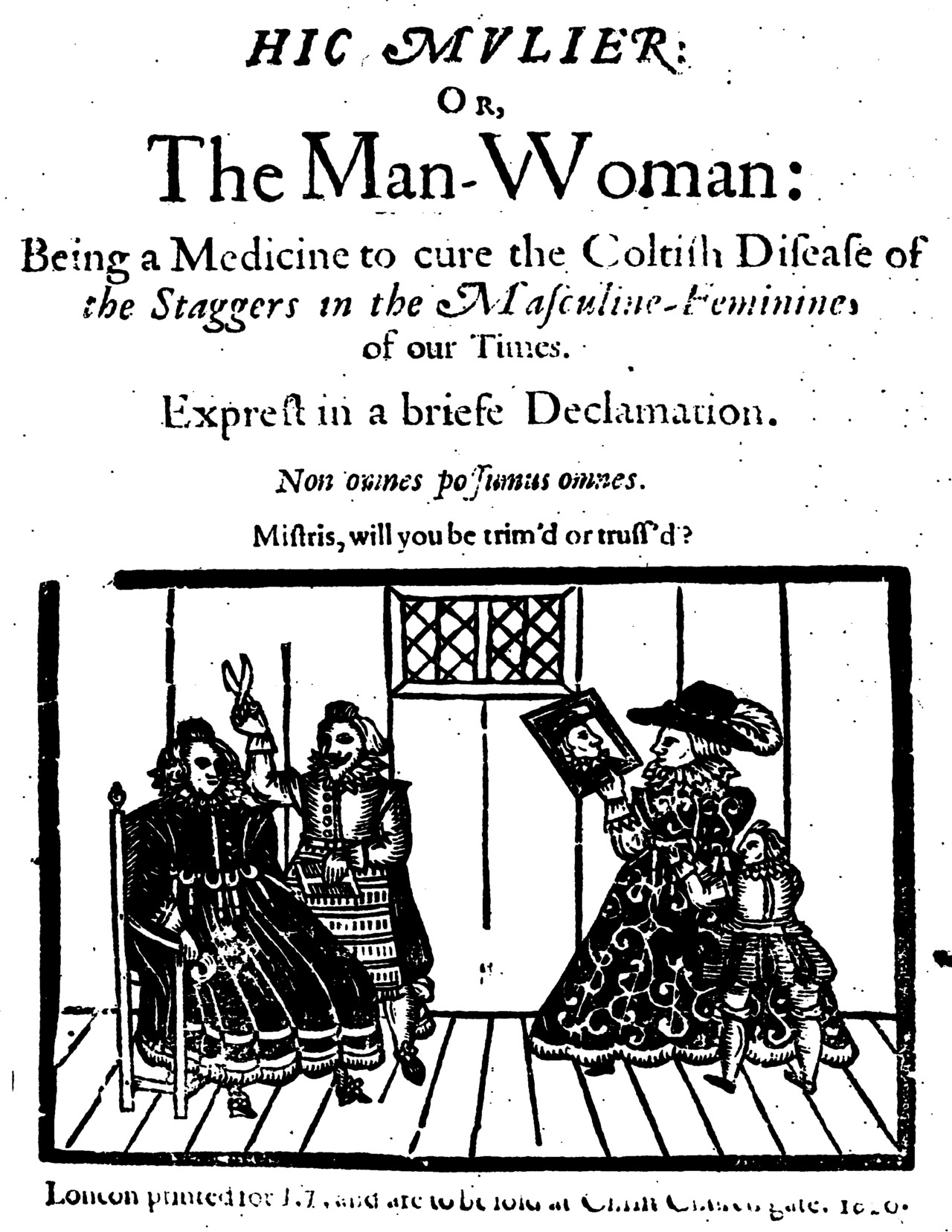Hic Mulier: Or, The Man-Woman: Being a Medicine to cure the Coltish Disease of the Staggers in the Masculine-Feminine of our Times (London, 1620)