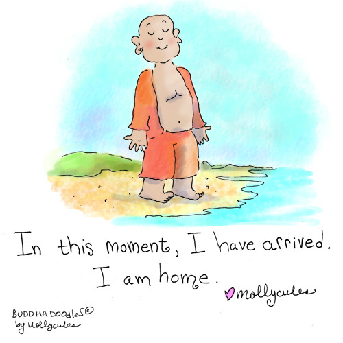 buddhadoodles:  Buddha Doodle - 'I have arrived'by MollyculesOne of my favorite mantras ♥