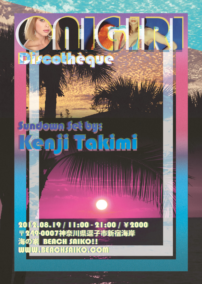 "Onigiri Beach Party!Sunday August 19th, 201211am - Late / ¥2000 Entry Slim Tikini Pickens [JVB]Carlos Gibbs - [Rainbow Disco Club]Dirk Bite [Onigiri]Sam Fitzgerald [Onigiri]GUEST DISC JOCKEY:KENJI TAKIMI [Crue-L Grand Orchestra, Luger E-Go, Being Borings]Kenji is best known for his critically-acclaimed work as ""Crue-l Grand Orchestra""and""Luger E-Go"",as well as remixes for artists such as Hiroshi Fujiwara, Cornelius, A Mountain of One, Dimitri From Paris, Cut Copy, Boris and and countless more.One of Japan's busiest and most sought-after DJ's, Kenji has a busy schedule both in Japan and overseas and has performed alongside Andrew Weatherall, Armand Van Helden, DJ Harvey, Theo Parrish, Felix Da Housecat,Rub 'n Tug, Idjut Boys, DJ Alfredo and Optimo amongst many others. He also participated at the outdoor festival in Croatia called ""Electric Elephant"" in summer 2009, 2011 and 2012. Access-beachsaiko.com/access/〒249-0007神奈川県逗子市新宿 海岸 海の家 BEACH SAIKO!!■ JR逗子駅より徒歩15分■ 京急新逗子駅より徒歩15分 ⇒最寄り駅からの乗り換え案内"