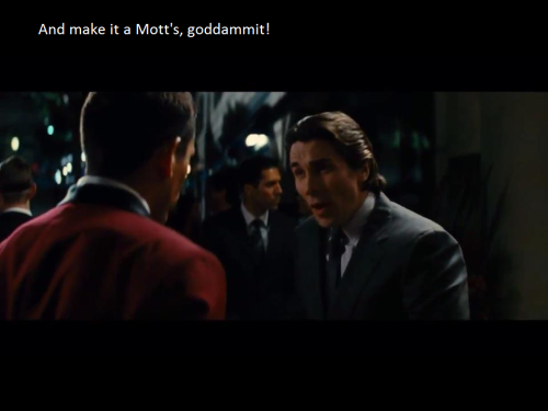 holymusicaldarkknight:  Batman: And make it a Mott's, goddammit!  Hi I made this and I'm proud.