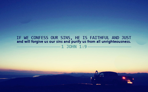 """If we confess our sins, He is faithful and just and will forgive us our sins and purify us from all righteousness."""