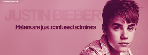 Justin Bieber Haters Are Confused Admirers Quote Facebook Cover