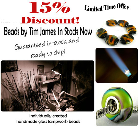 Limited time offer: 15% automatic discount on ALL of our in-stock Tim James beads. Guaranteed next-day shipment!