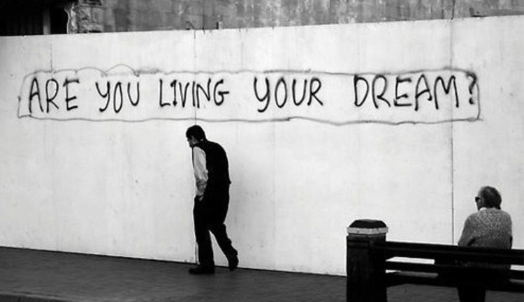 """Are you living your dream?"" — Unknown"