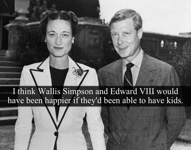 "[Post by Mary] ""I think Wallis Simpson and Edward VIII would have been happier if they'd been able to have kids."" — Submitted by Anonymous"