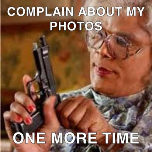 bestofpicfoolery:  COMPLAIN ABOUT MY PHOTOS  … ONE MORE TIME
