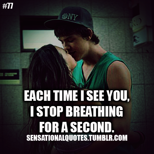 Each time I seeyou, I stop breathingfor a second.