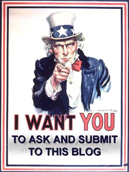 I WANT YOU TO ASK AND SUBMIT TO THIS BLOG Come on teachers! Fill up my queue!