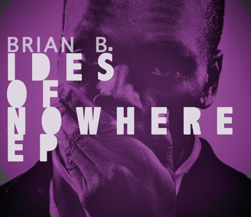 Brian B. - Ides of Nowhere EP.zip