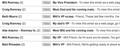 Your VP?  If you're on Romney's email list, you've likely received multiple emails from the Romney campaign seemingly with the announcement of the VP pick. But open the email and, surprise, you'll find that there's nothing in there about who the VP is, just a donation solicitation. In a word, this is not making people happy. Check out my report on the subject line teasing today on Forbes