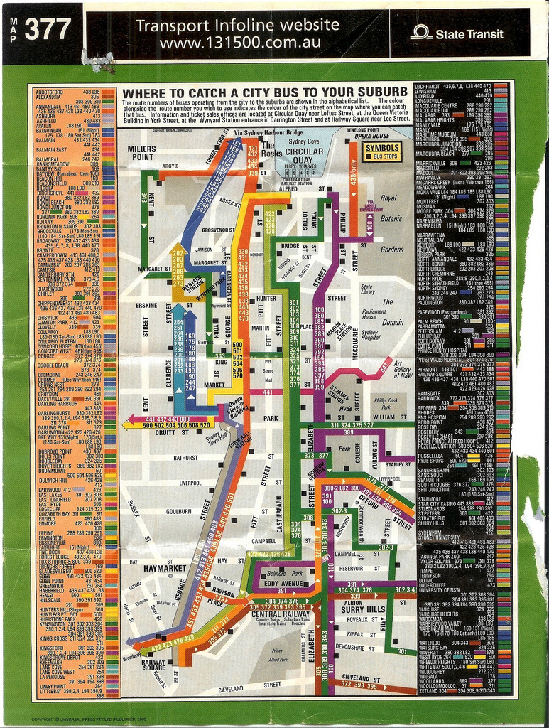 Sydney Buses CBD Map, 2000 From the back of a Gregory's Street Directory by the look of things, and very much in their house style. I'm not sure this map is actually helping things that much: Sydney's labyrinthine network of streets is partially to blame, but the flow of arrows and lines could also be much clearer. The strange decision to make the background black for the second half of the suburb list (to the right of the map) has the unfortunate side effect of making that half look like a list of night time services. The other thing to note is that there is a ridiculous number of bus routes serving downtown Sydney. (Source: Nick (kypros1992)/Flickr)