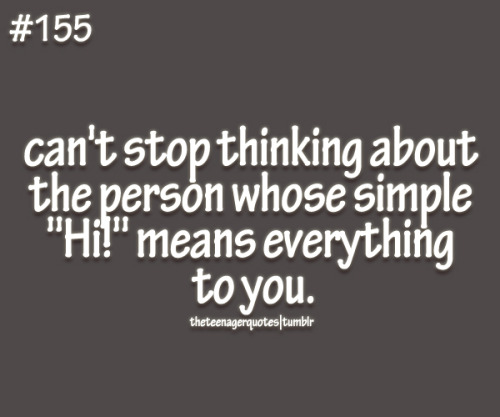 "theteenagerquotes:  can't stop thinking abou the person whose simple ""Hi""! means everything to you follow us for more updates"