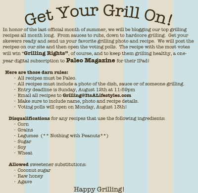 TGIF - That means BBQ Grilling Time!! Don't forget to send in your pics and recipes before Sunday @ Midnight for a chance to one a One Year's Digital Magazine Subscription to Paleo Magazine.