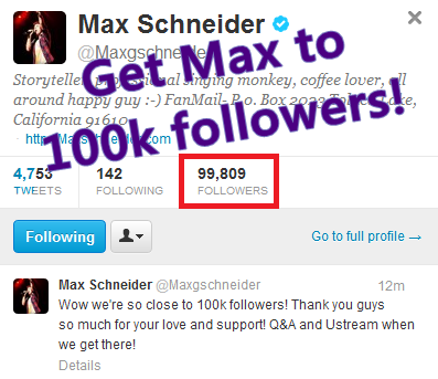 Want a Q&A and a ustream with Max? Get him to 100k followers on twitter! Max's twitter (: