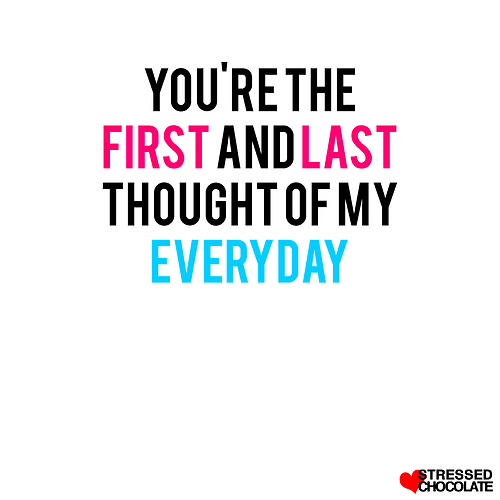 You are the first and last thought of my everyday | CourtesyFOLLOW BEST LOVE QUOTES ON TUMBLR  FOR MORE LOVE QUOTES