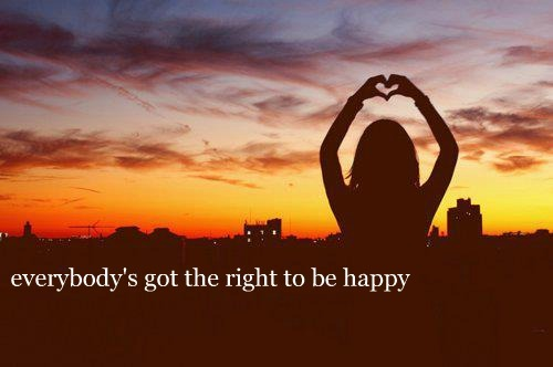 Everybody's got the right to be happy ♥