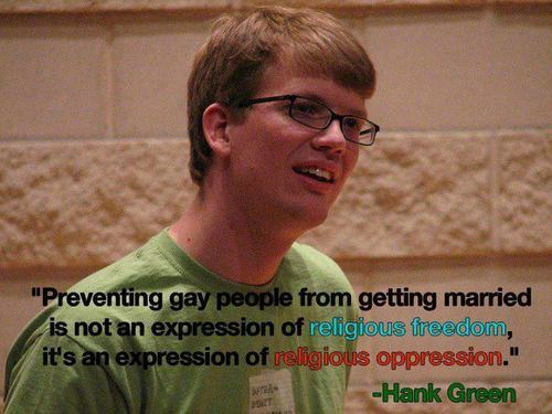lgbtqgmh:  ihateallyourgods:  -Hank Green source [Preventing gay people from getting married is not an expression of religious freedom, it's an expression of religious oppression]