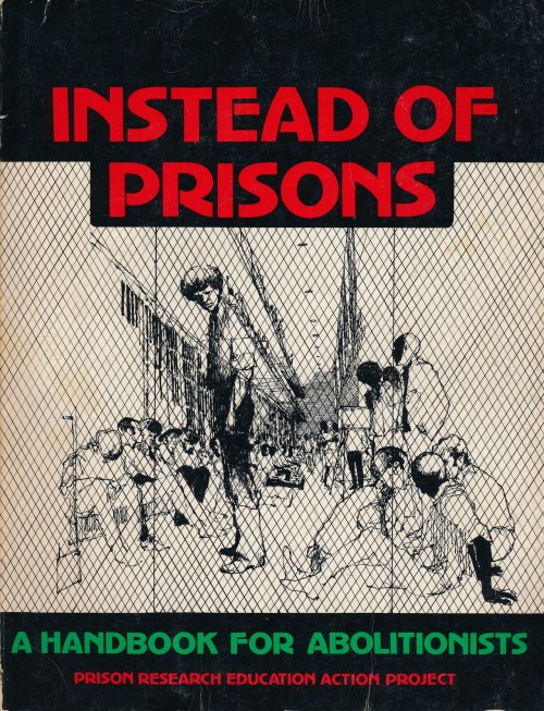 The front cover of the book Instead of Prisons - A Handbook for Abolitionists, published by the Prison Research Education Action Project, Syracuse, NY, 1976. Thanks to Prionace who found a digital version of the text from this book here.
