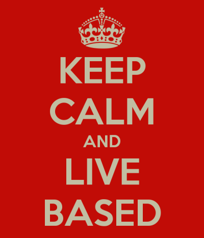 hippyster:  Keep Calm and Live Based.