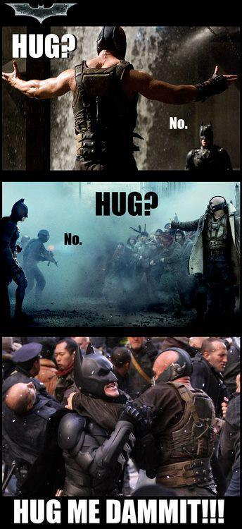 Bane just wanted a hug, that's all.