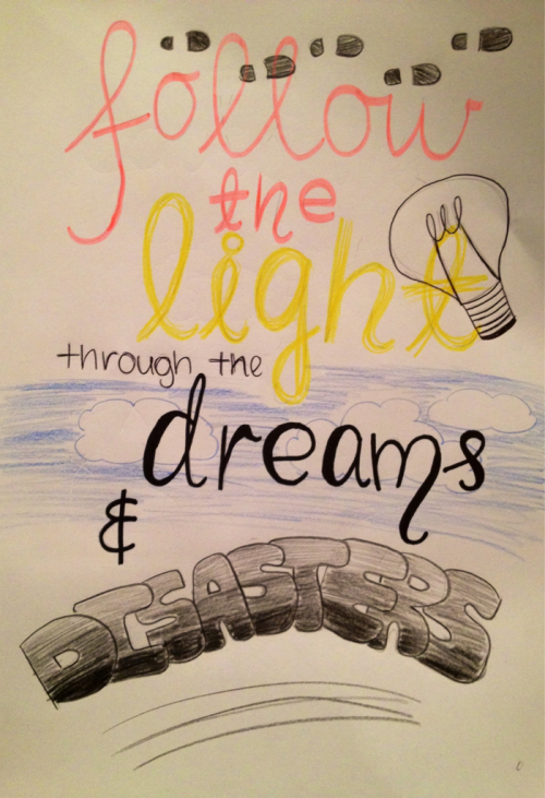 Follow the light through the dreams & disasters- Dreams and Disasters