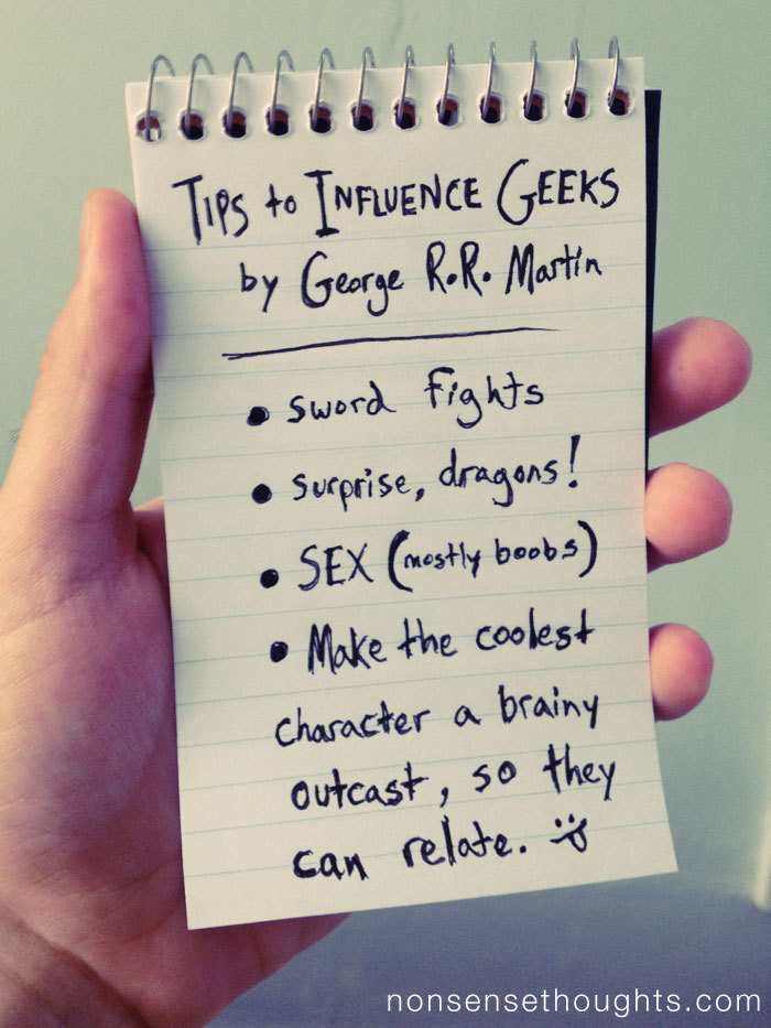 Geek Week: George R.R. Martin's Checklist for Success in the Nerd Community  P.S. Tyrion rules.