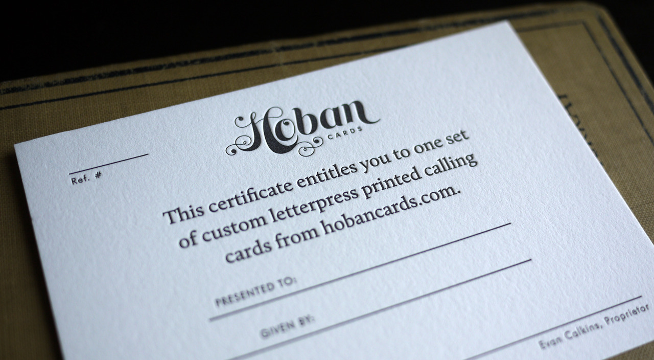 Today I am announcing some lovely gift certificates for use on hobancards.com. This will allow the giver to present a beautiful letterpress printed gift card, printed on the same stock and with the same quality that will be present on the final set of calling cards. A matching envelope will also included. This is a unique & personal gift that will go well for any occasion. If you're interested in a gift card, please contact me!