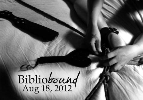 BiblioBound: A Library Play PartyHosted by BiblioButch Calling all literate sexual beings & text obsessed perverts - come play at the Center for Sex & Culture!  We're taking our cue from their gorgeous library and throwing a play party to celebrate the bookworm, nerd and typeset fetishist in all of us.  Let your naughty librarian exact those overdue fines in full!  Turn your homework in late if you dare! Dress in your nerdy, schoolboi, or geeked-out best and come cruise, flirt, fuck and play with the Bay's hottest perverts. All sorts of fun, kinky play & sex welcome! This party is in conjunction with Midori's Rope Bondage Dojo® - if you are a rope lover, bring your rope and claim an open rafter.  Perhaps you'll even be able to spot a student hard at their practice! BiblioBound is for sapiosexuals* of all orientations, genders & inclinations.  Proceeds from BiblioBound will benefit the important work of the Center for Sex & Culture. Tickets are $25 at the door or $20 in advance. Feeling flush?  Donate more to support the community. Buy your online tickets HERE! No one will be turned away for lack of funds; volunteer spots for full comps are available, please emailbibliobutch at gmail.com for details. When: Saturday, August 18th, 8 pm to 1 am Where: The Center for Sex & Culture. 1349 Mission Street, San Francisco (between 9th and 10th Streets, on the corner of Grace Street.) Please note that Mission St has parking restrictions so please follow all posted signs. This event is strictly 18+, please bring your I.D. ——————- *Sapiosexual: 1. (n.) A behavior of becoming attracted to or aroused by intelligence and its use. About Midori's Rope Bondage Dojo®: A two-day intensive, unique hands-on learning experience.  Next San Francisco Dojo in January 2013, for more please visit ropedojo.com About your host: BiblioButch is a queer dyke activist & trouble-maker happy to provide a sex positive event in the Bay's cornucopia. About the Center for Sex & Culture: The mission of the CSC is to provide judgment-free education, cultural events, a library/media archive, and other resources to audiences across the sexual and gender spectrum; and to research and disseminate factual information, framing and informing issues of public policy and public health. * All ticket sales final and non refundable. If you aren't able to attend, the proceeds will still go to the Center for Sex & Culture.
