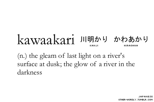 Definition: Kawaakari pronunciation | ka-wa-a-ka-rE Japanese script | 川明かり kanji, かわあかり hiragana (via other-wordly:)