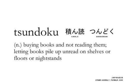 fully-booked:  So that's the word for it! Tsundoku.  turducken-assbutt:  Yep.