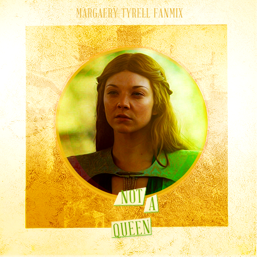 FANMIX MEME || Margaery Tyrell FANMIX: Not a Queen. asked by slayground [x] 01.The Knife – Pass This OnI'm in love with your brother what's his name? I thought I'd come by to see him again 02.Laura Marling – Devil's SpokeAnd then life it's self can not aspire to have someone be so admired I threw creation to my king have the silence broken by a whispered wind. 03.Jakob Dylan – I Told You I Couldn't StopThat ain't your castle You're not a queen, that isn't yours That you're so busy there protecting 04.Ludo – Love Me DeadShe moves through moonbeams slowly She knows just how to hold me And when her edges soften Her body is my coffin 05.Kyla La Grange – Been Betteri've been better, when the sky was red and a face like yours couldn't make me scared i've been better, with the things i've said when i took the lead instead of being led
