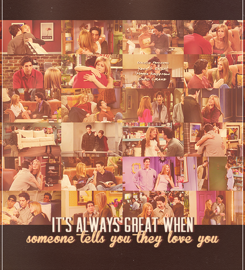 "Ross/Rachel; Friends Season 5 ""…it's always great when someone tells you they love you."""