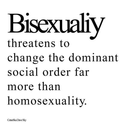 "bisexual-community:  ""Bisexuality threatens to change the dominant social order far more than homosexuality."" via Our BiNation"